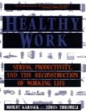 Healthy work - stress, productivity, and the reconstruction of working life