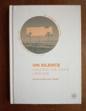 On Silence. Holding the Voice Hostage